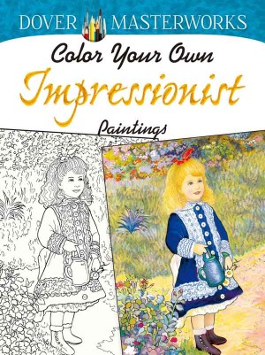 Dover Masterworks: Color Your Own Impressionist Paintings.