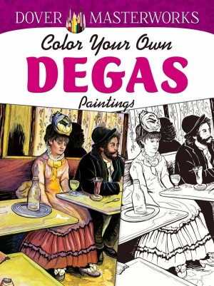 Dover Masterworks: Color Your Own Degas Paintings.
